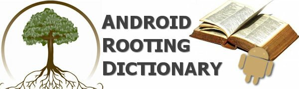 Android ROM and rooting dictionary for dummies (beginners): all the funny words explained
